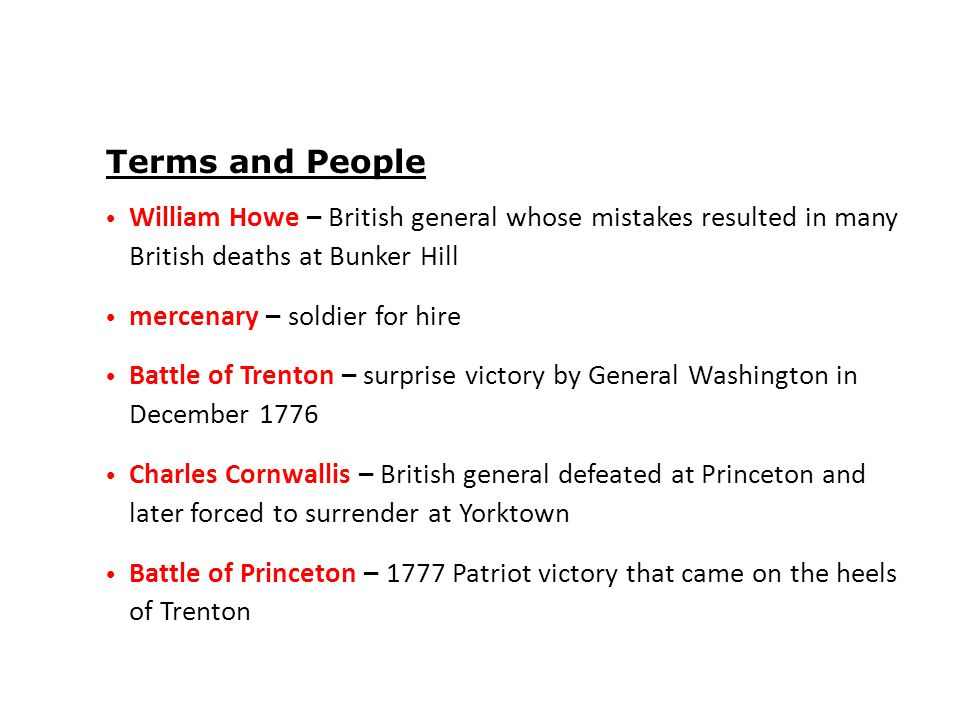 Terms and People William Howe – British general whose mistakes resulted in many British deaths at Bunker Hill.