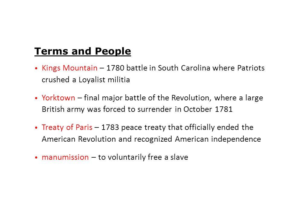 Terms and People Kings Mountain – 1780 battle in South Carolina where Patriots crushed a Loyalist militia.