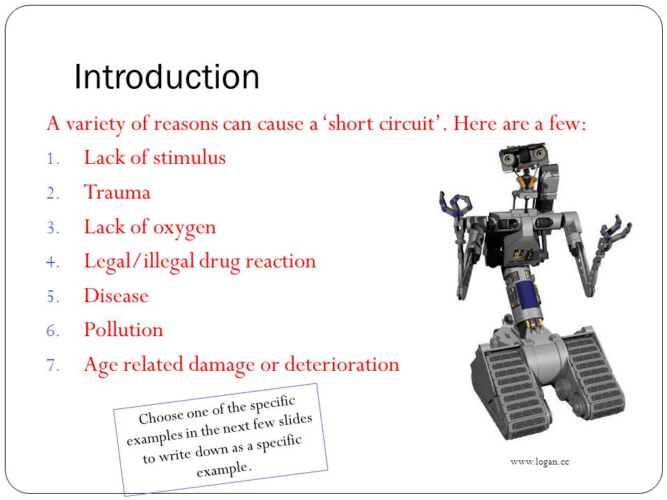 Introduction A variety of reasons can cause a 'short circuit'. Here are a few: Lack of stimulus. Trauma.