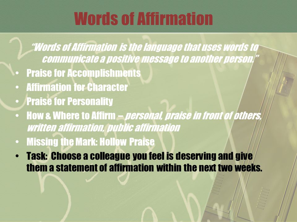 Words of Affirmation Words of Affirmation is the language that uses words to communicate a positive message to another person.