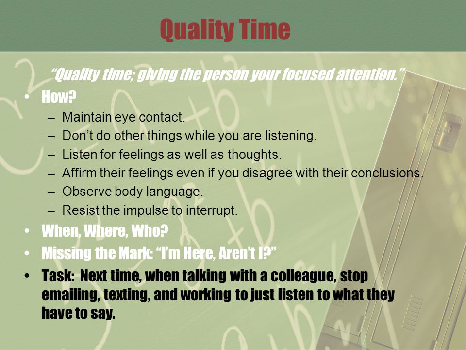 Quality time; giving the person your focused attention.