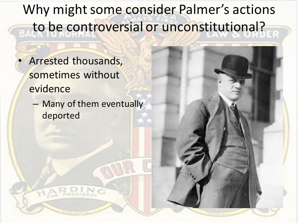 Why might some consider Palmer's actions to be controversial or unconstitutional