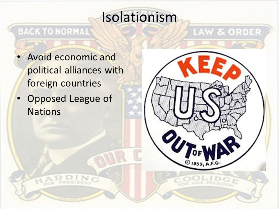 Isolationism Avoid economic and political alliances with foreign countries.