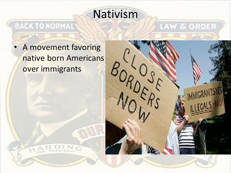 Nativism A movement favoring native born Americans over immigrants