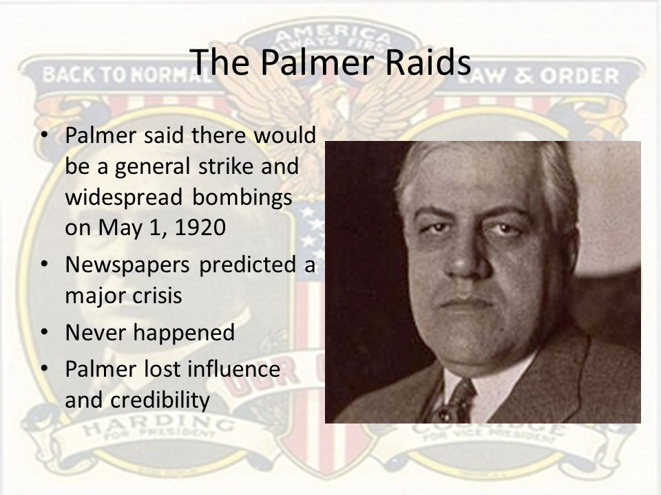The Palmer Raids Palmer said there would be a general strike and widespread bombings on May 1, 1920.