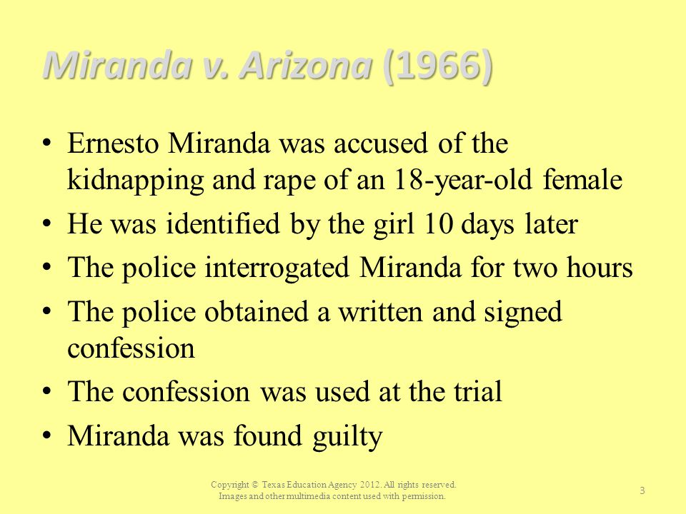 Miranda v. Arizona (1966) Ernesto Miranda was accused of the kidnapping and rape of an 18-year-old female.