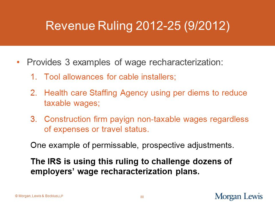 Revenue Ruling 2012-25 (9/2012) Provides 3 examples of wage recharacterization: Tool allowances for cable installers;