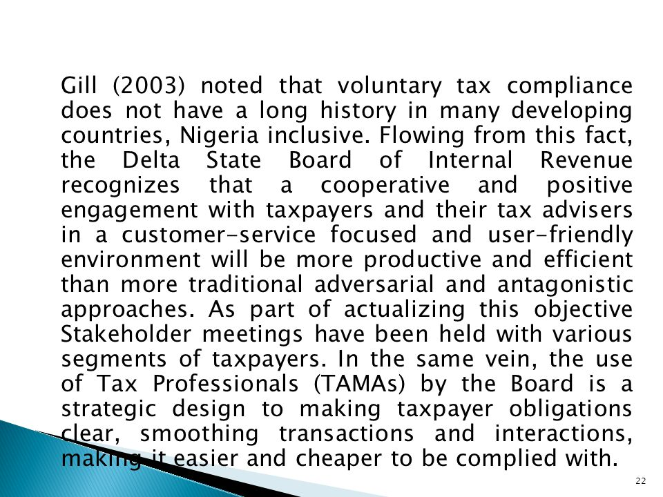 Gill (2003) noted that voluntary tax compliance does not have a long history in many developing countries, Nigeria inclusive.