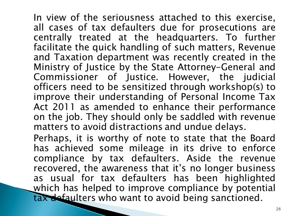 In view of the seriousness attached to this exercise, all cases of tax defaulters due for prosecutions are centrally treated at the headquarters.