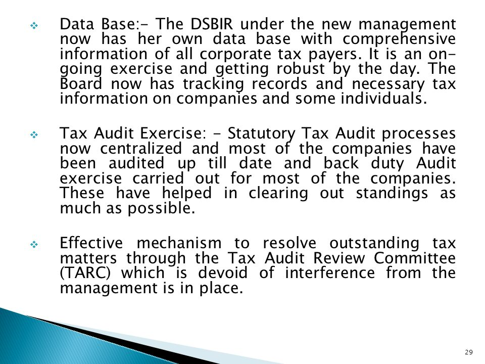 Data Base:- The DSBIR under the new management now has her own data base with comprehensive information of all corporate tax payers. It is an on- going exercise and getting robust by the day. The Board now has tracking records and necessary tax information on companies and some individuals.