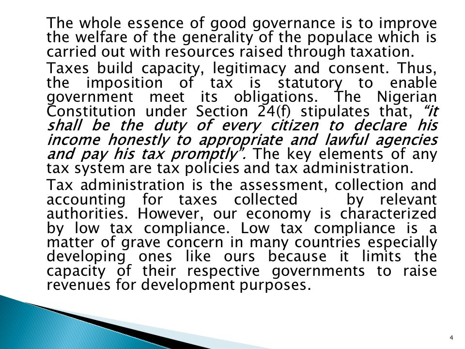 The whole essence of good governance is to improve the welfare of the generality of the populace which is carried out with resources raised through taxation.