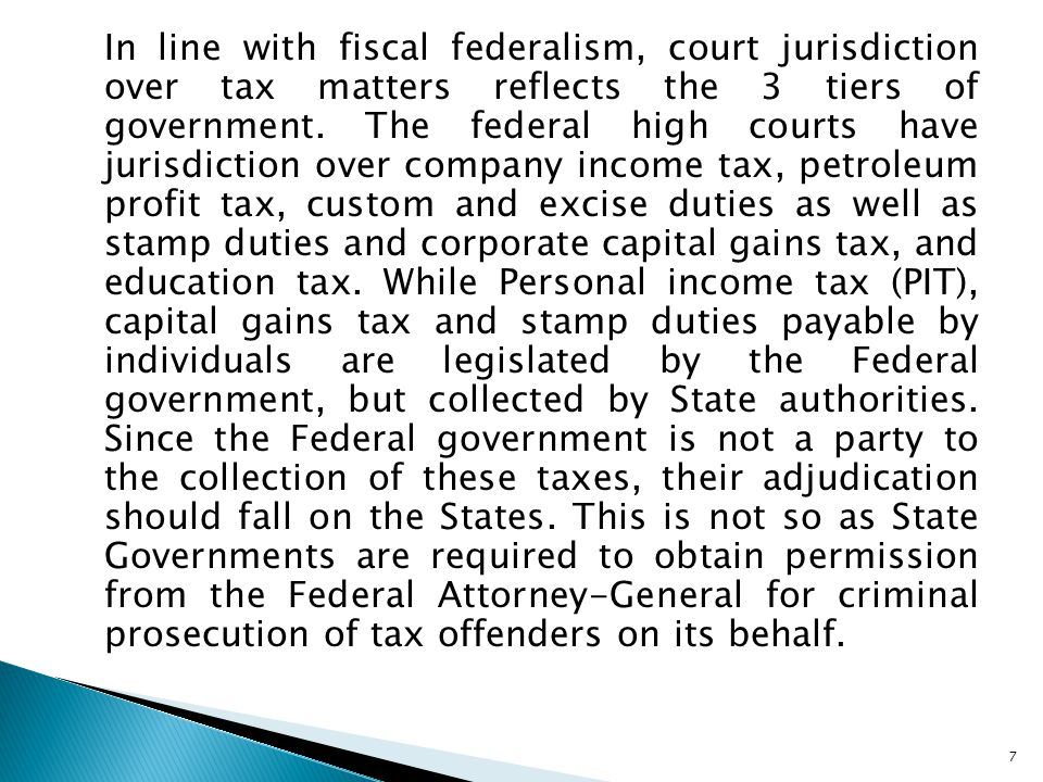 In line with fiscal federalism, court jurisdiction over tax matters reflects the 3 tiers of government.