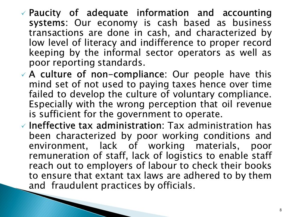 Paucity of adequate information and accounting systems: Our economy is cash based as business transactions are done in cash, and characterized by low level of literacy and indifference to proper record keeping by the informal sector operators as well as poor reporting standards.