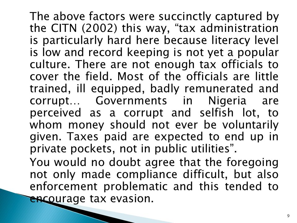 The above factors were succinctly captured by the CITN (2002) this way, tax administration is particularly hard here because literacy level is low and record keeping is not yet a popular culture.