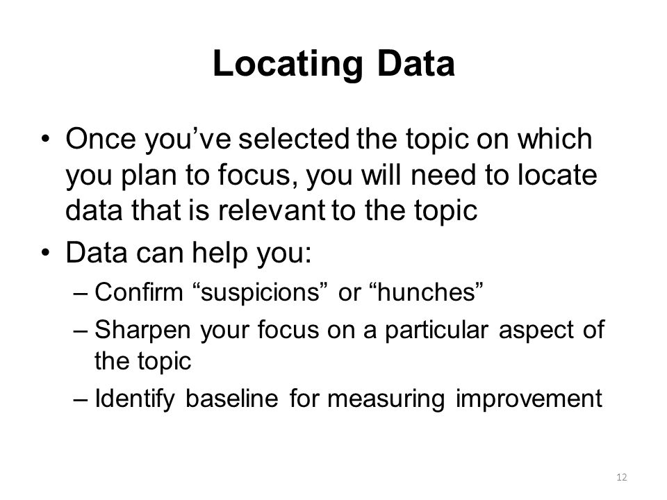 Locating Data Once you've selected the topic on which you plan to focus, you will need to locate data that is relevant to the topic.