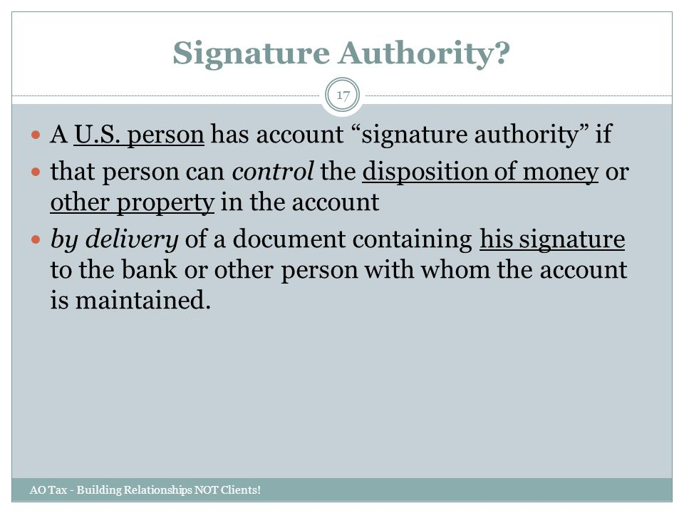 Signature Authority A U.S. person has account signature authority if.