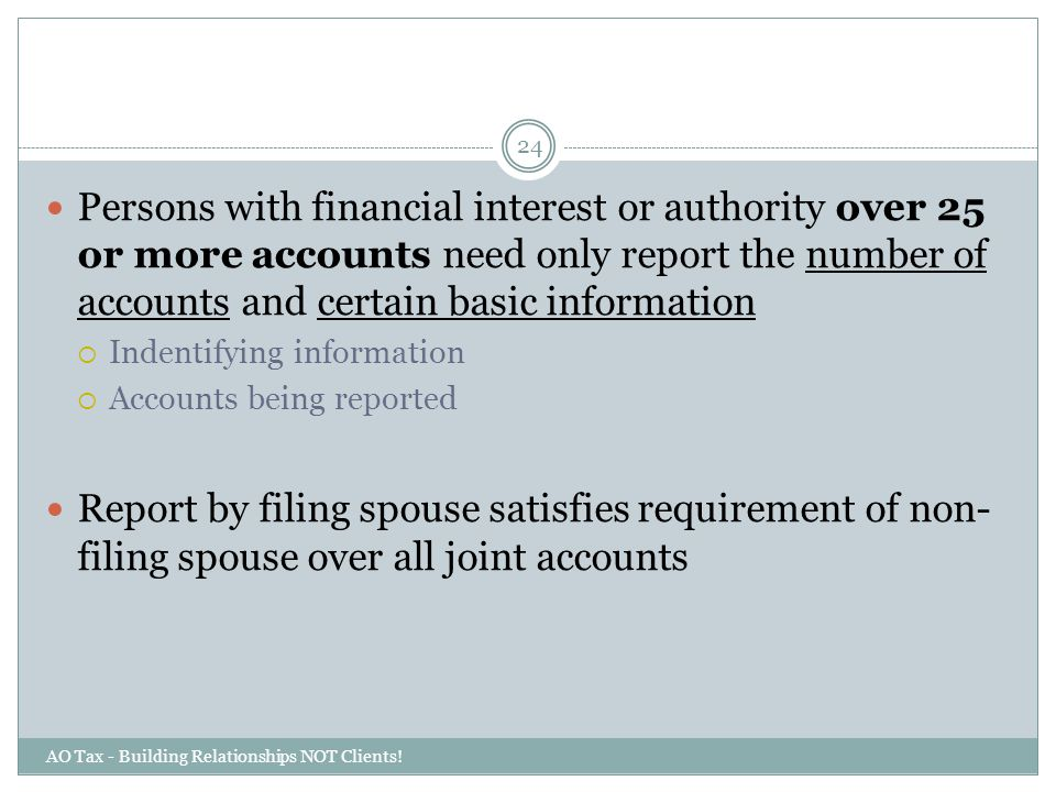 Persons with financial interest or authority over 25 or more accounts need only report the number of accounts and certain basic information