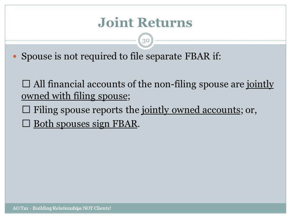 Joint Returns Spouse is not required to file separate FBAR if: