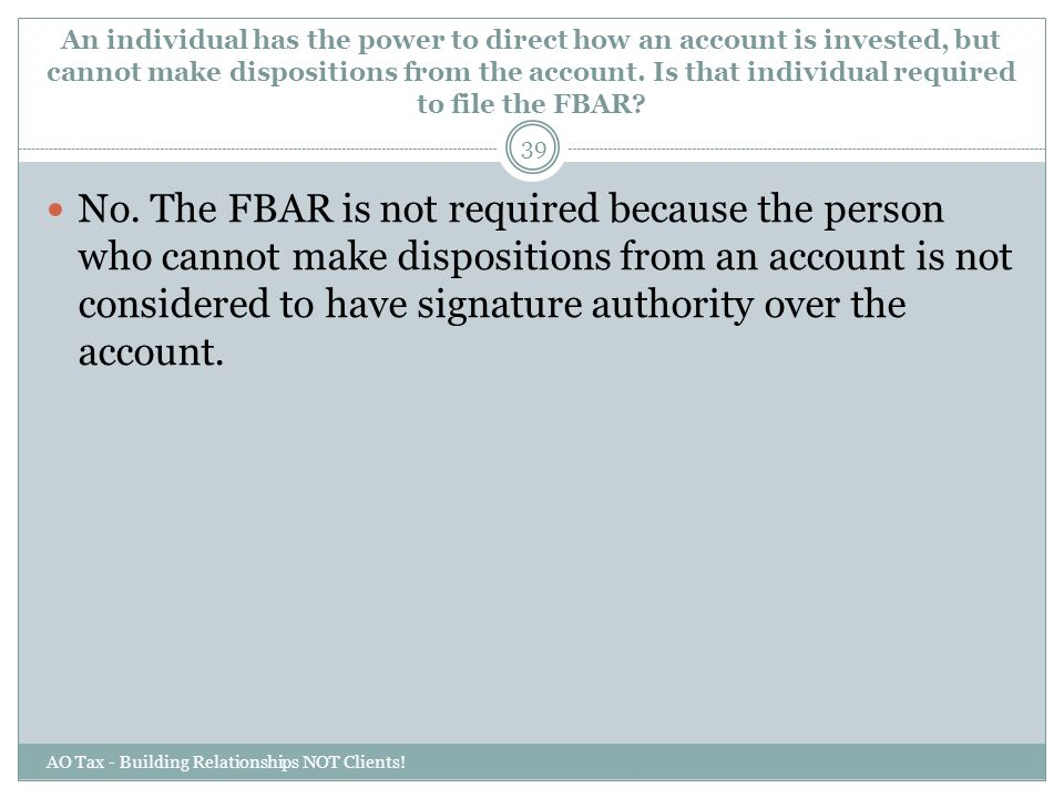 An individual has the power to direct how an account is invested, but cannot make dispositions from the account. Is that individual required to file the FBAR