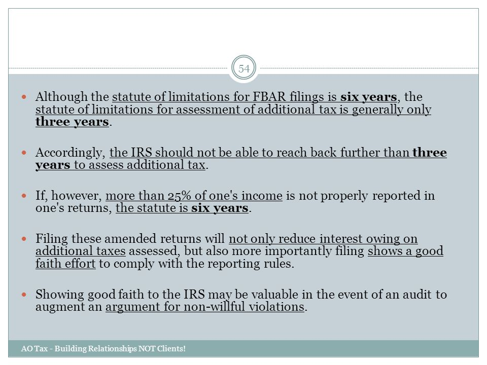 Although the statute of limitations for FBAR filings is six years, the statute of limitations for assessment of additional tax is generally only three years.