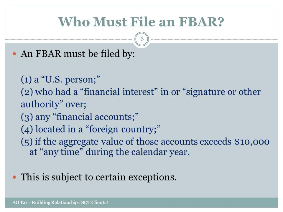 Who Must File an FBAR An FBAR must be filed by: