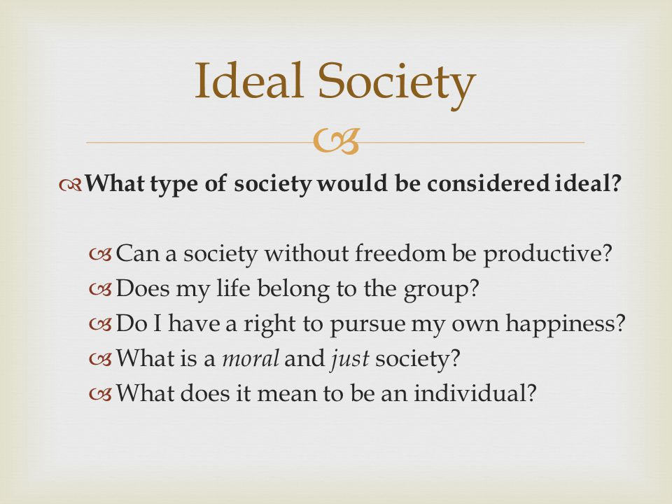 Ideal Society What type of society would be considered ideal