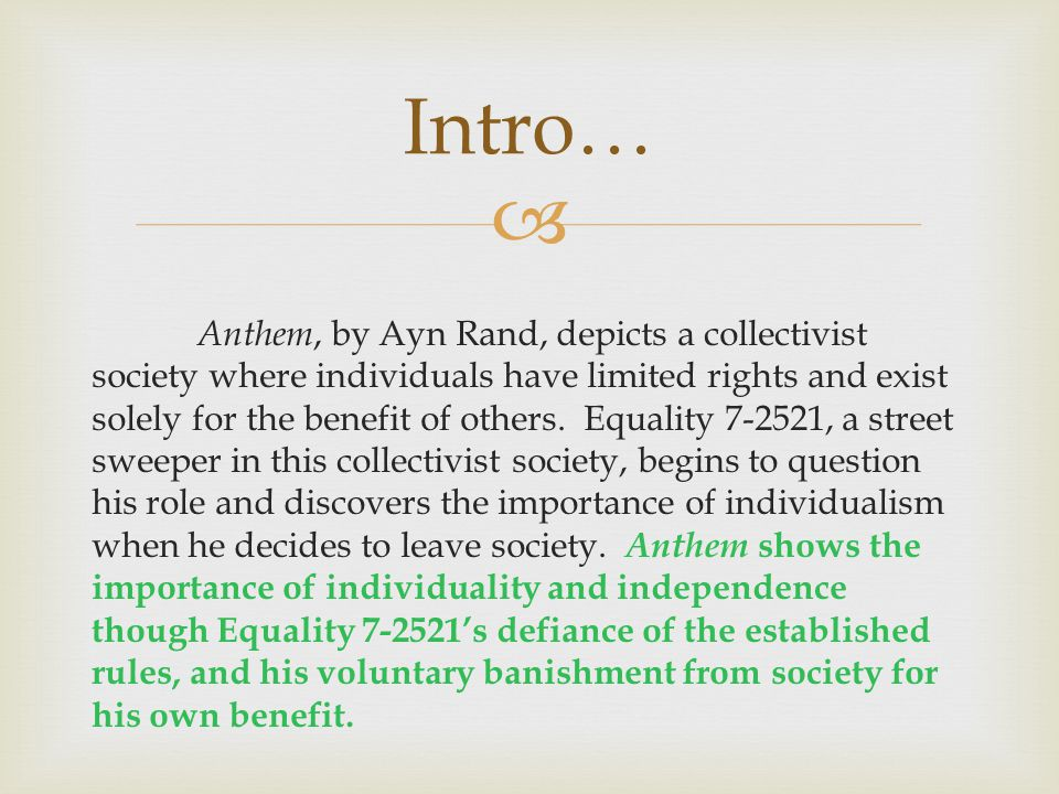 anthem individualism essay This essay anthem anaylsis and other 63,000+ term papers  the society in ayn randð²ð'™s anthem prohibits individuality diversity is a sin.