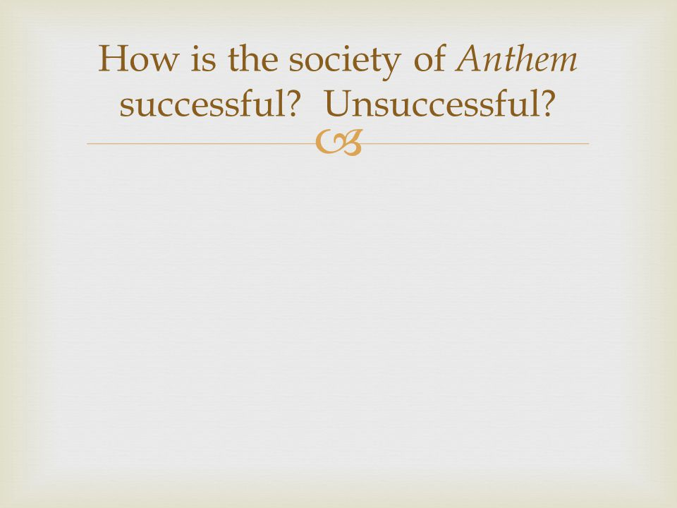 How is the society of Anthem successful Unsuccessful