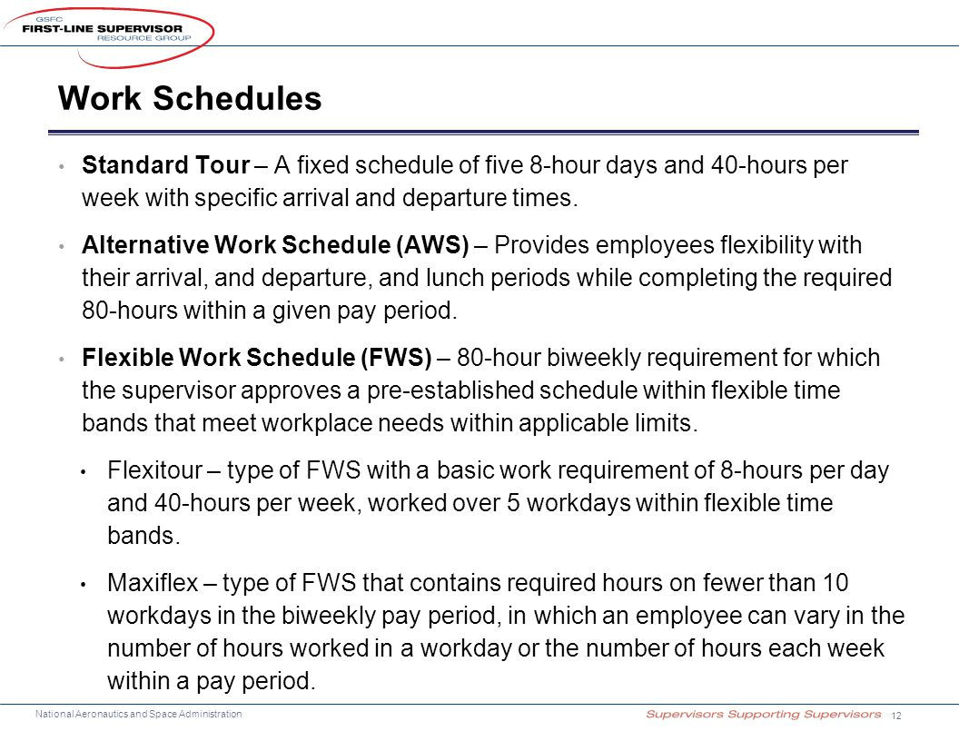 Work Schedules Standard Tour – A fixed schedule of five 8-hour days and 40-hours per week with specific arrival and departure times.