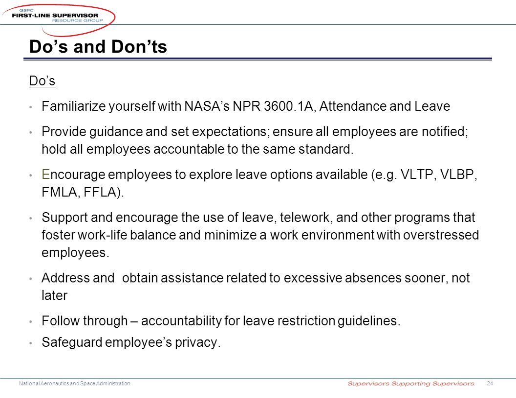 Do's and Don'ts Do's. Familiarize yourself with NASA's NPR 3600.1A, Attendance and Leave.