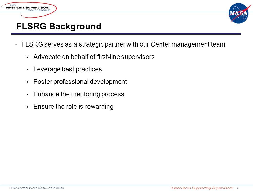 FLSRG Background FLSRG serves as a strategic partner with our Center management team. Advocate on behalf of first-line supervisors.