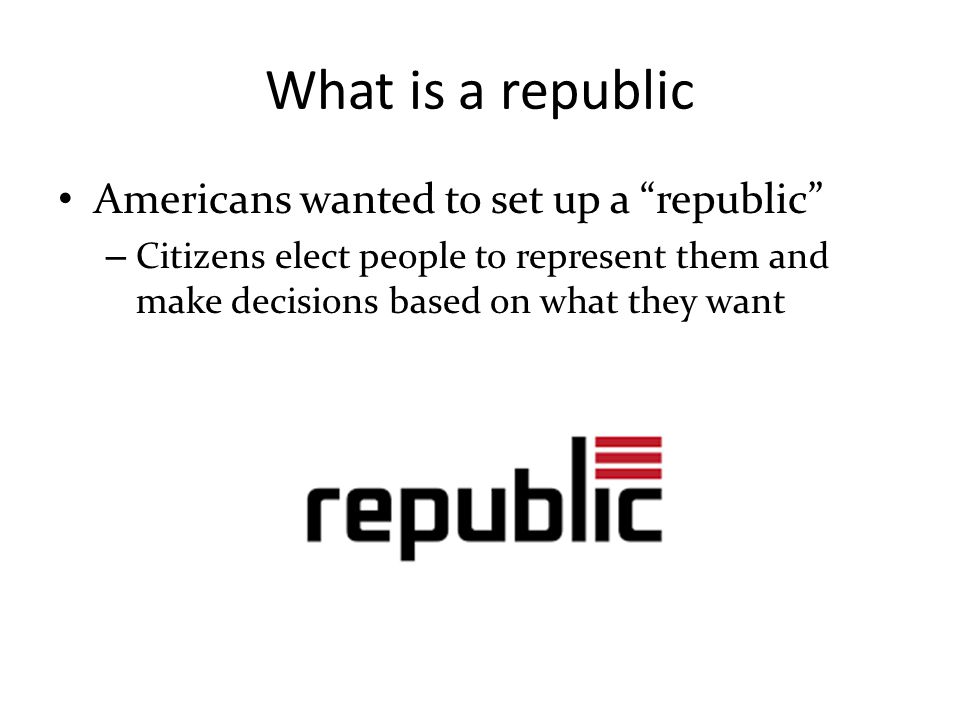 What is a republic Americans wanted to set up a republic