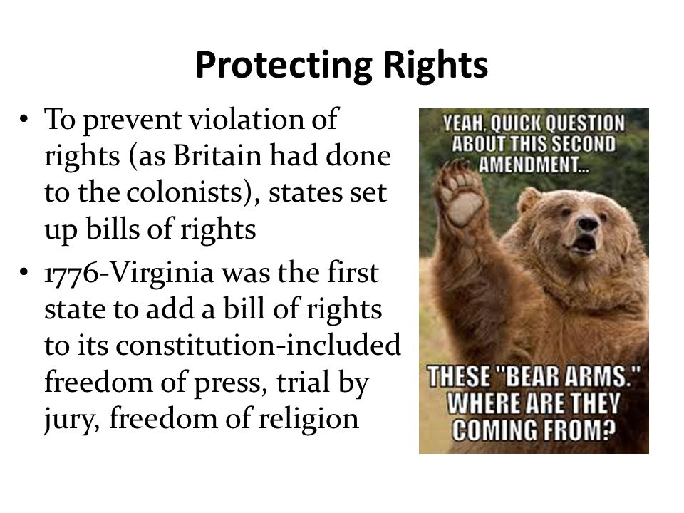 Protecting Rights To prevent violation of rights (as Britain had done to the colonists), states set up bills of rights.