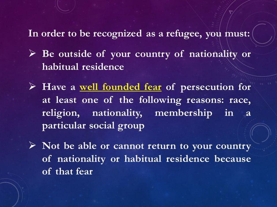 In order to be recognized as a refugee, you must: