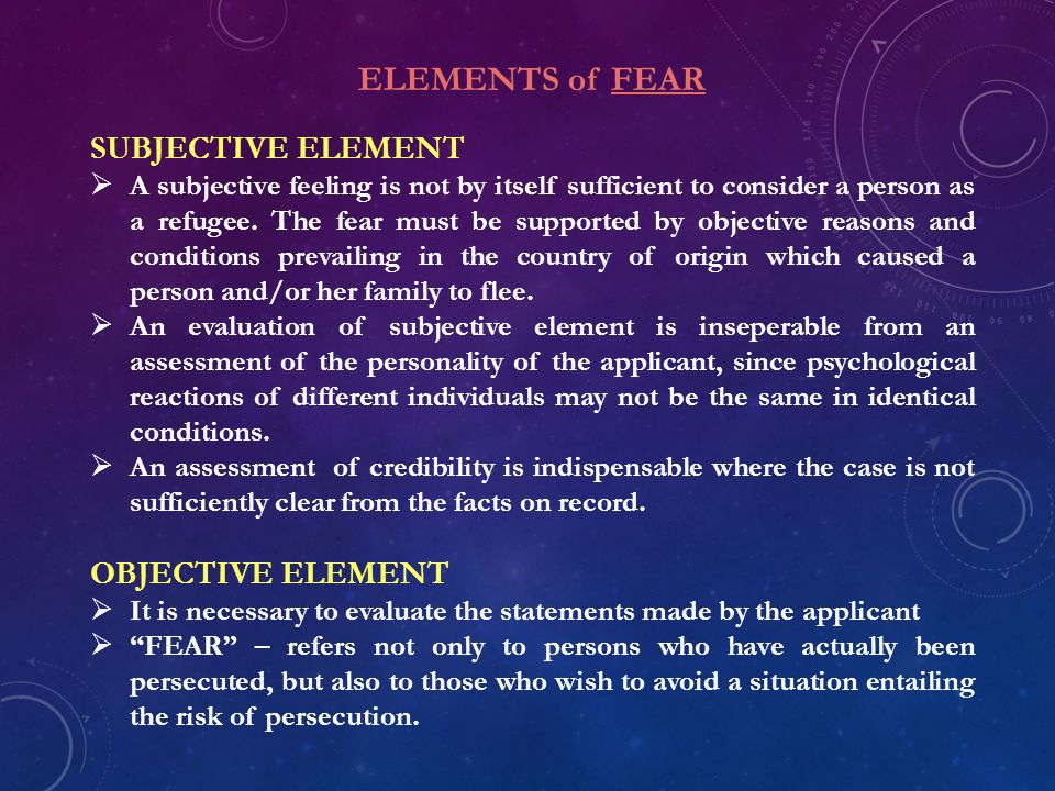 ELEMENTS of FEAR SUBJECTIVE ELEMENT OBJECTIVE ELEMENT