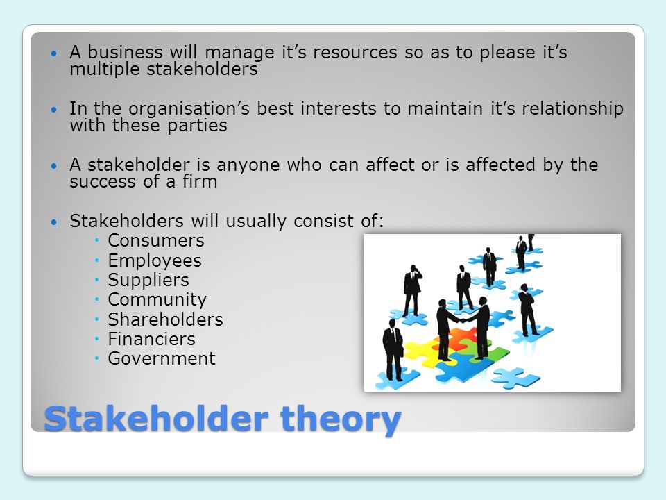 A business will manage it's resources so as to please it's multiple stakeholders