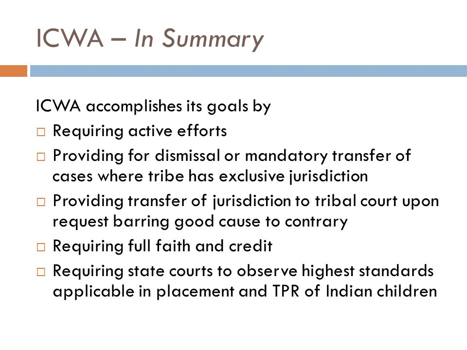 ICWA – In Summary ICWA accomplishes its goals by