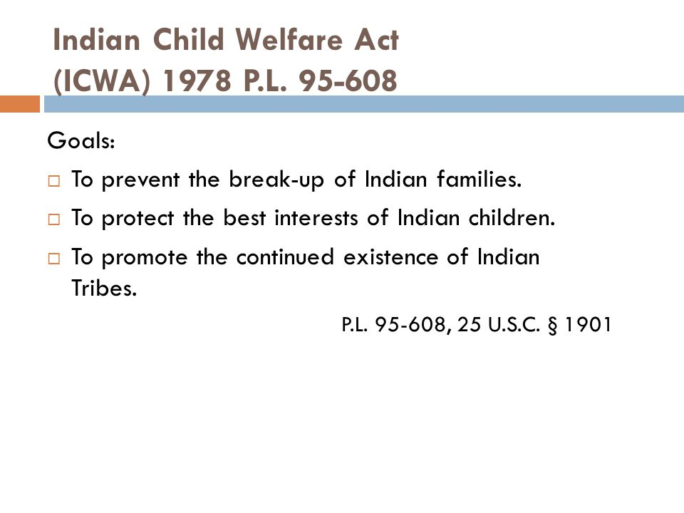 Indian Child Welfare Act (ICWA) 1978 P.L. 95-608
