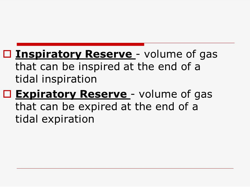 Inspiratory Reserve - volume of gas that can be inspired at the end of a tidal inspiration