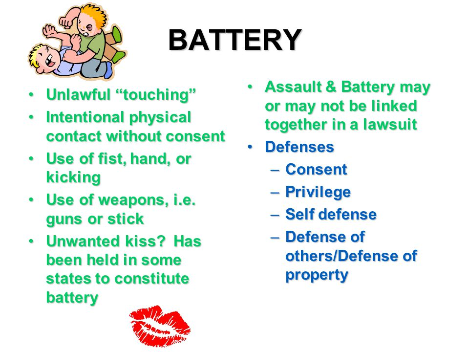 BATTERY Assault & Battery may or may not be linked together in a lawsuit. Defenses. Consent. Privilege.