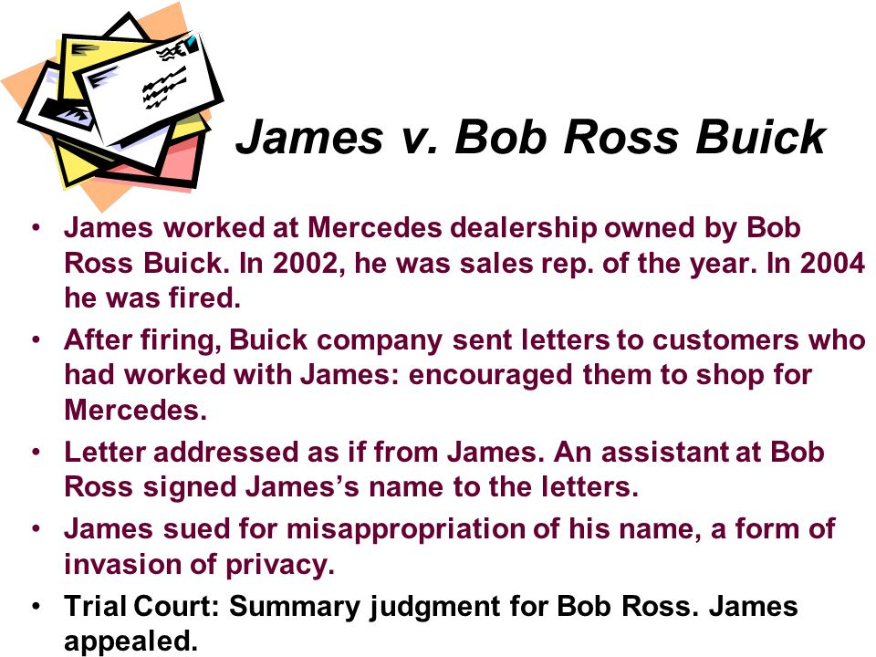 James v. Bob Ross Buick James worked at Mercedes dealership owned by Bob Ross Buick. In 2002, he was sales rep. of the year. In 2004 he was fired.