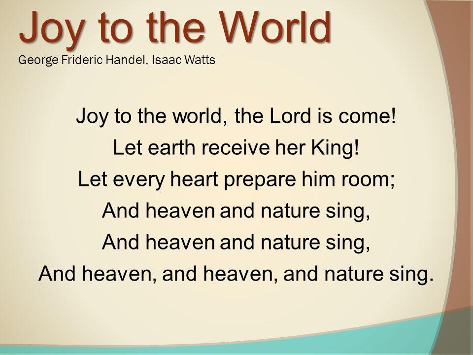 Joy to the World George Frideric Handel, Isaac Watts