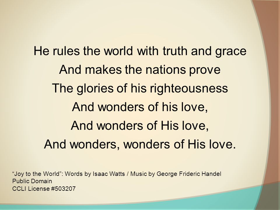 He rules the world with truth and grace And makes the nations prove