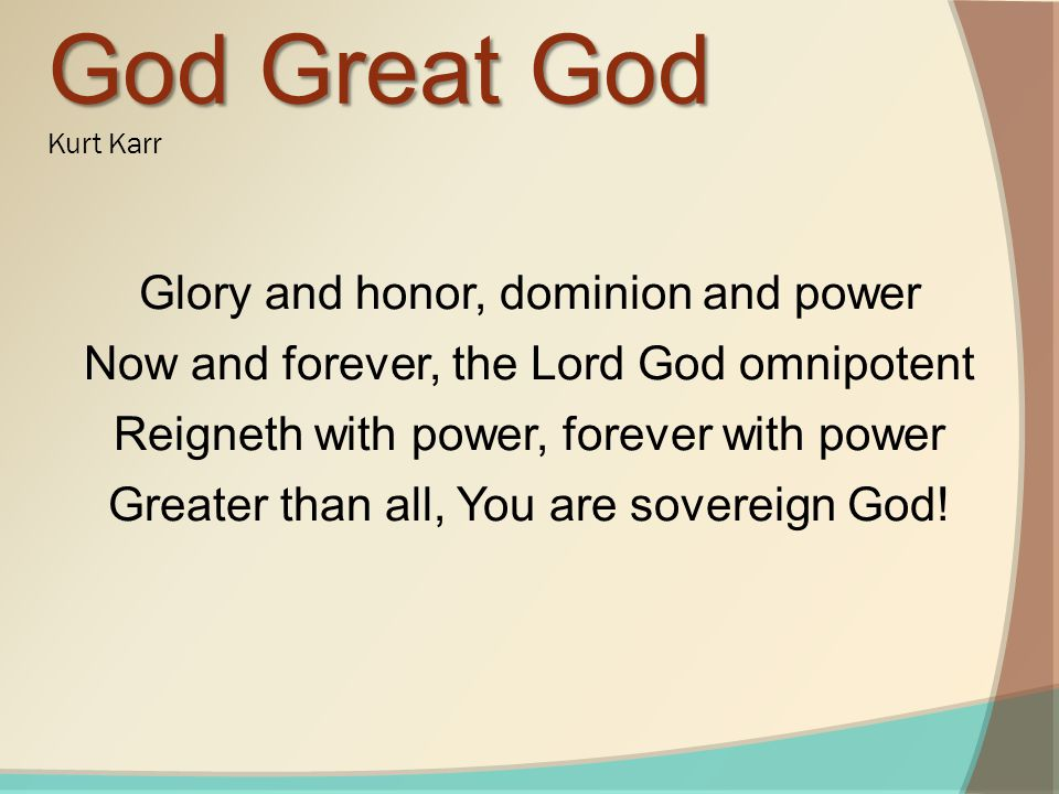 God Great God Glory and honor, dominion and power