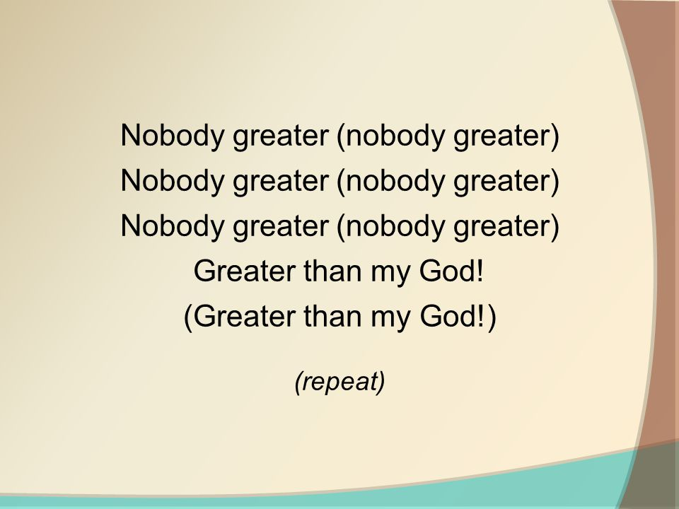 Nobody greater (nobody greater)