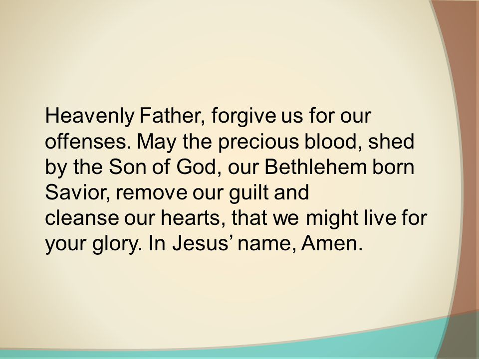Heavenly Father, forgive us for our offenses