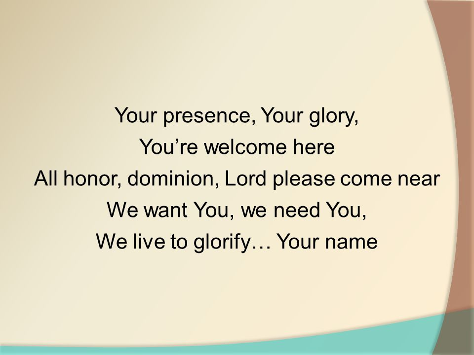 Your presence, Your glory, You're welcome here