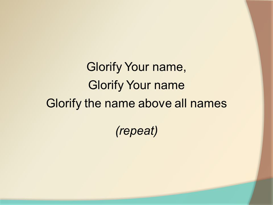Glorify the name above all names