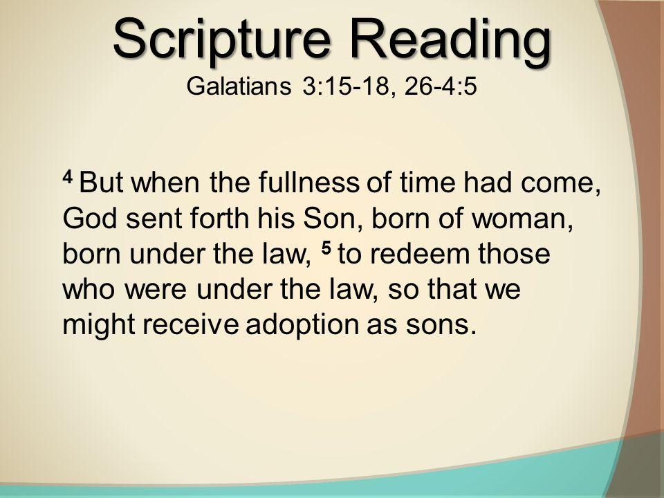 Scripture Reading Galatians 3:15-18, 26-4:5.