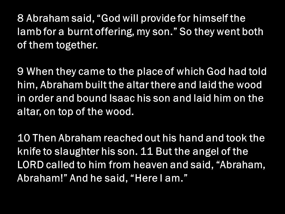 8 Abraham said, God will provide for himself the lamb for a burnt offering, my son. So they went both of them together.